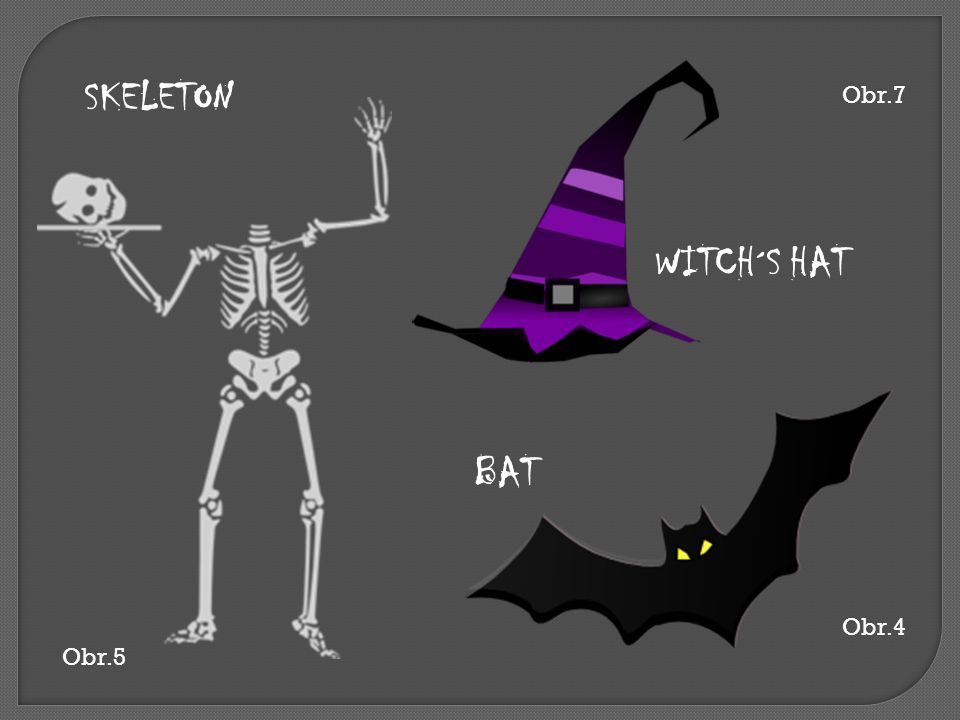 SKELETON Obr.7 WITCH´S HAT BAT Obr.4 Obr.5
