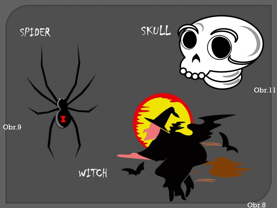 SKULL SPIDER Obr.11 Obr.9 WITCH Obr.8