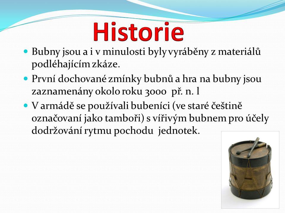 Historie Bubny jsou a i v minulosti byly vyráběny z materiálů podléhajícím zkáze.