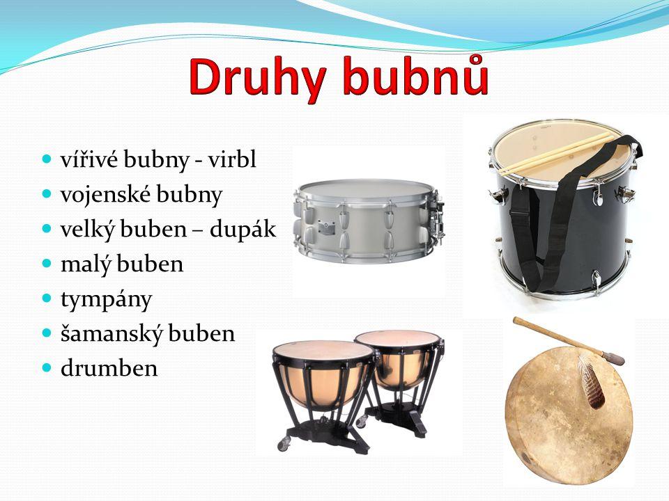Druhy bubnů vířivé bubny - virbl vojenské bubny velký buben – dupák