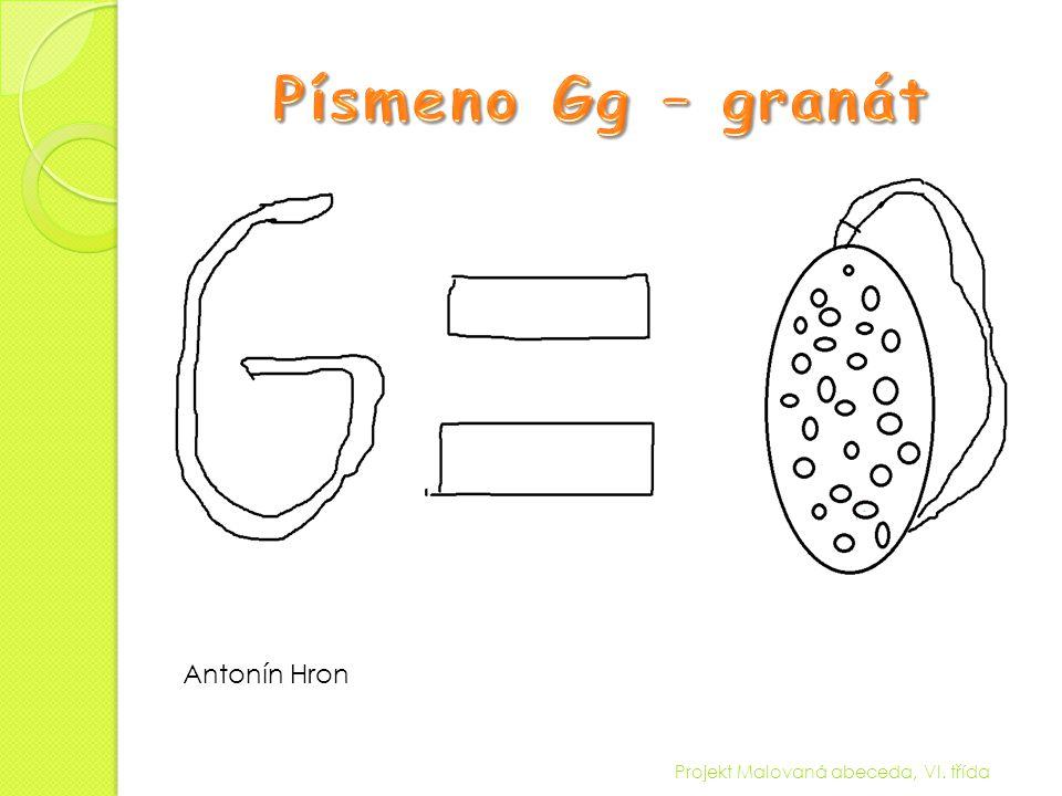 Písmeno Gg – granát Antonín Hron Projekt Malovaná abeceda, VI. třída