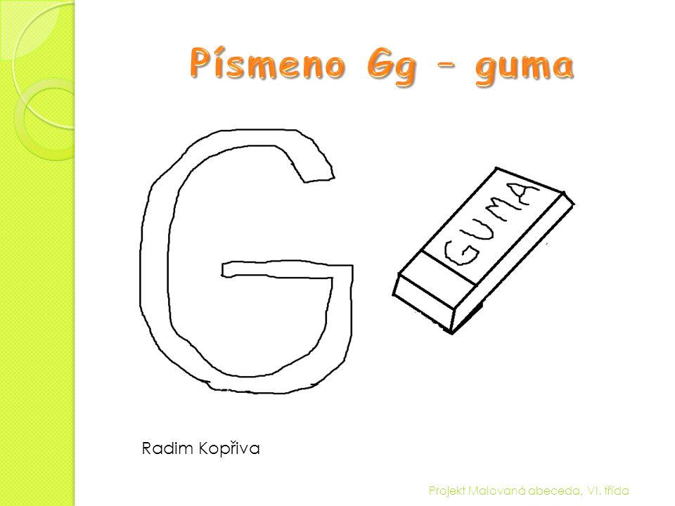 Písmeno Gg – guma Radim Kopřiva Projekt Malovaná abeceda, VI. třída