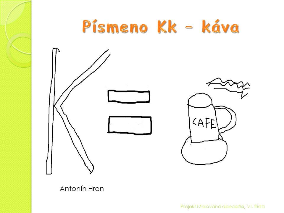 Písmeno Kk – káva Antonín Hron Projekt Malovaná abeceda, VI. třída