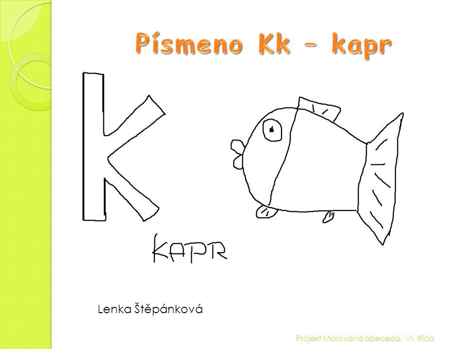 Písmeno Kk – kapr Lenka Štěpánková Projekt Malovaná abeceda, VI. třída