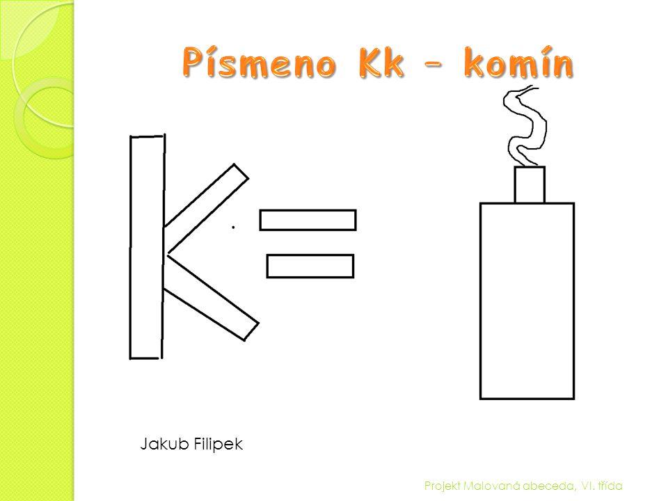 Písmeno Kk – komín Jakub Filipek Projekt Malovaná abeceda, VI. třída