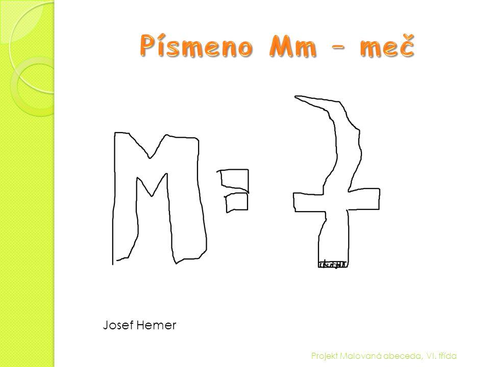 Písmeno Mm – meč Josef Hemer Projekt Malovaná abeceda, VI. třída