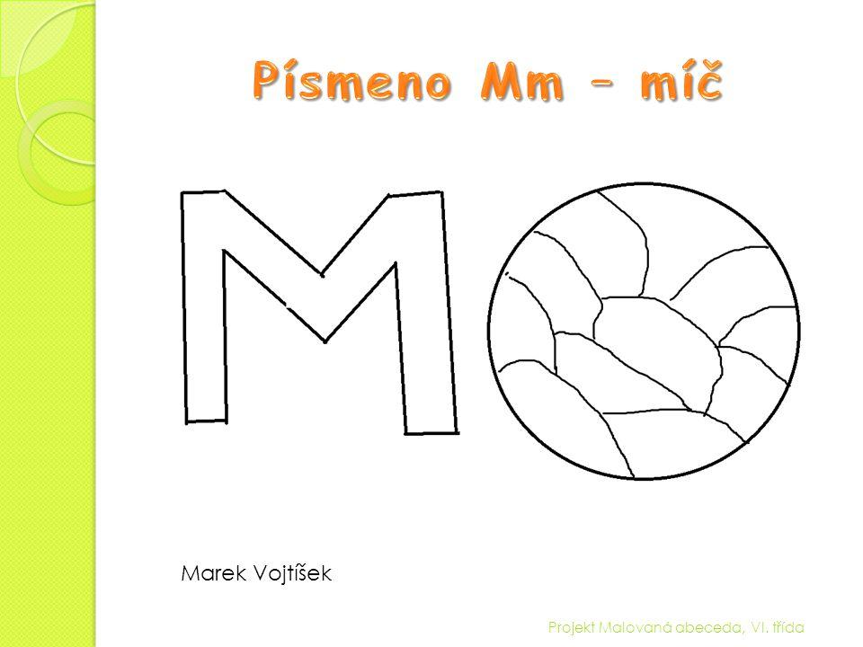 Písmeno Mm – míč Marek Vojtíšek Projekt Malovaná abeceda, VI. třída
