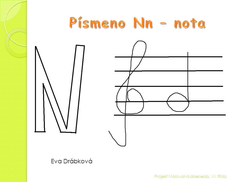 Písmeno Nn – nota Eva Drábková Projekt Malovaná abeceda, VI. třída