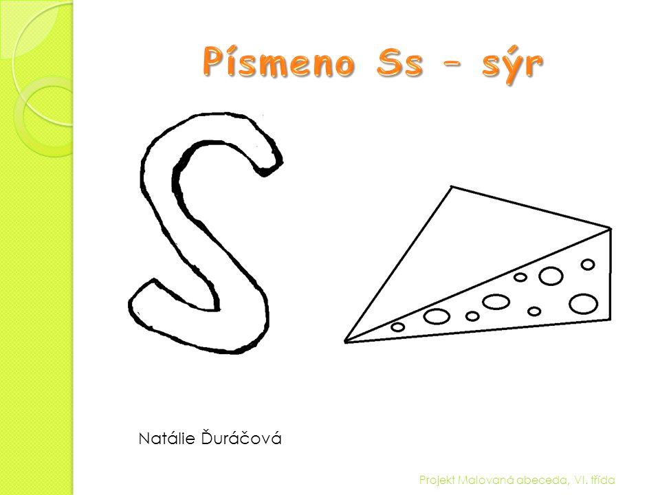 Písmeno Ss – sýr Natálie Ďuráčová Projekt Malovaná abeceda, VI. třída