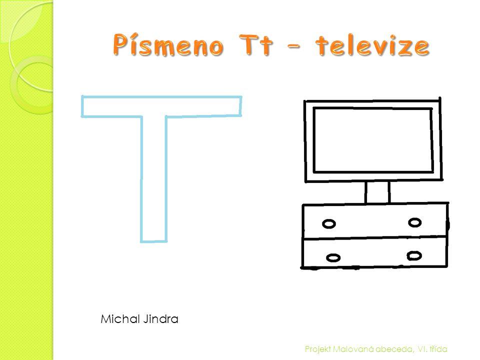 Písmeno Tt – televize Michal Jindra