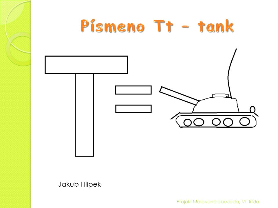Písmeno Tt – tank Jakub Filipek Projekt Malovaná abeceda, VI. třída