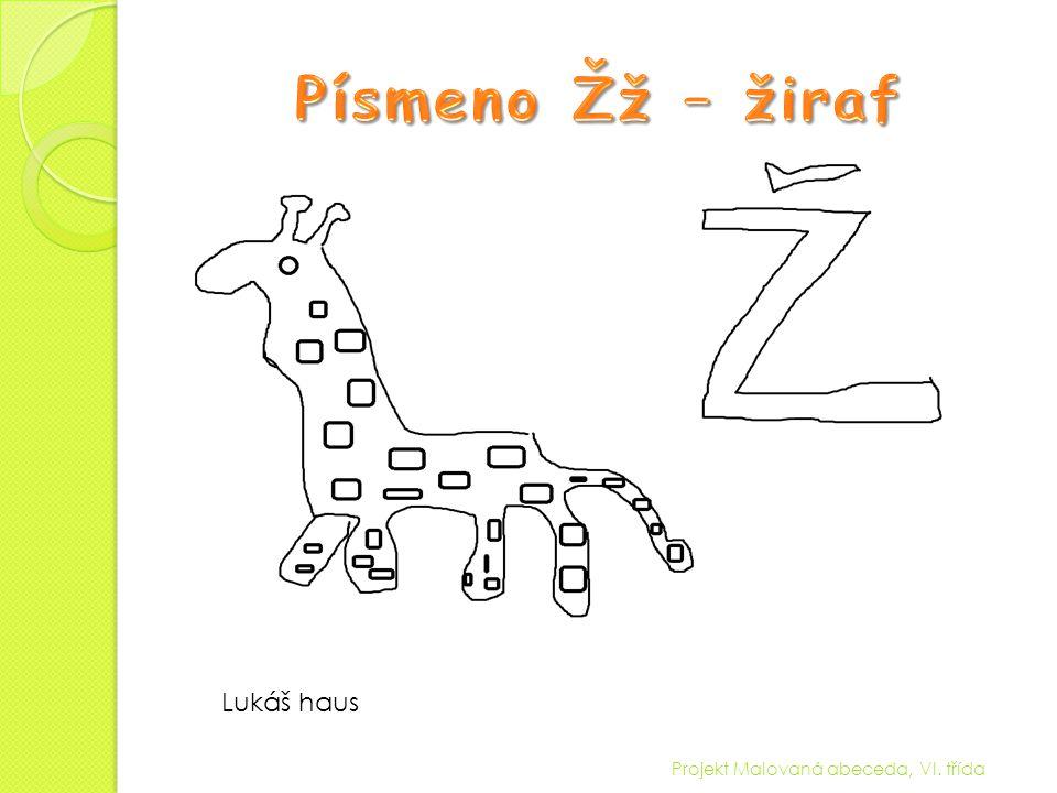 Písmeno Žž – žiraf Lukáš haus Projekt Malovaná abeceda, VI. třída