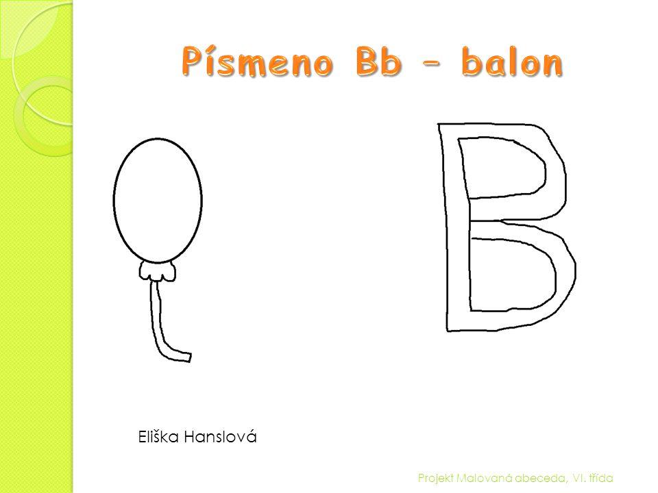 Písmeno Bb – balon Eliška Hanslová Projekt Malovaná abeceda, VI. třída