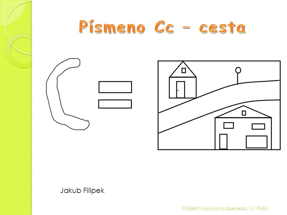 Písmeno Cc – cesta Jakub Filipek Projekt Malovaná abeceda, VI. třída