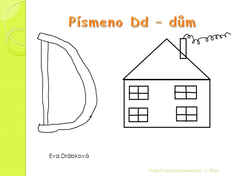 Písmeno Dd – dům Eva Drábková Projekt Malovaná abeceda, VI. třída