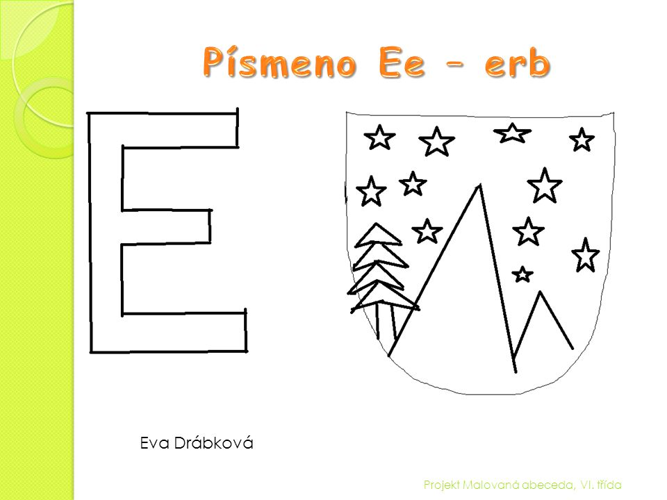 Písmeno Ee – erb Eva Drábková Projekt Malovaná abeceda, VI. třída