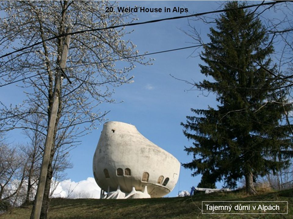 20. Weird House in Alps Tajemný důmi v Alpách