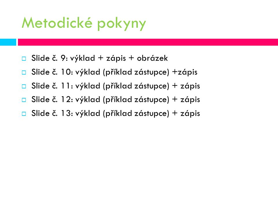 Metodické pokyny Slide č. 9: výklad + zápis + obrázek