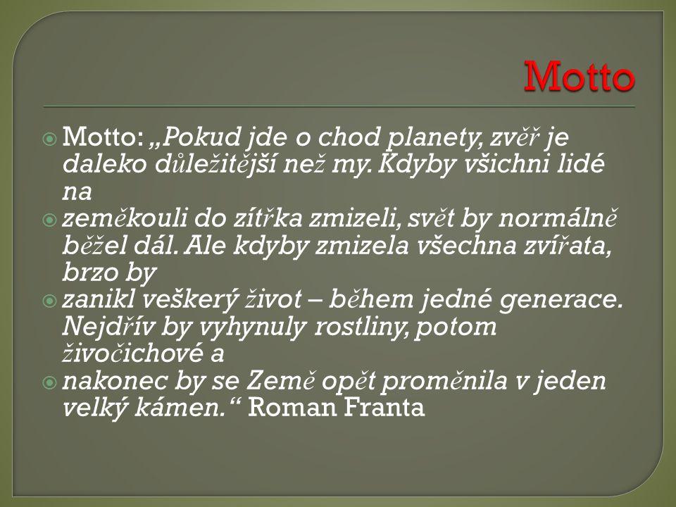 """Motto Motto: """"Pokud jde o chod planety, zvěř je daleko důležitější než my. Kdyby všichni lidé na."""
