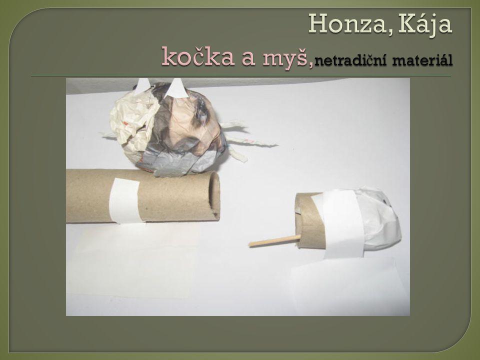 Honza, Kája kočka a myš,netradiční materiál