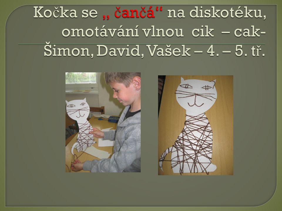 """Kočka se """" čančá na diskotéku, omotávání vlnou cik – cak- Šimon, David, Vašek – 4. – 5. tř."""