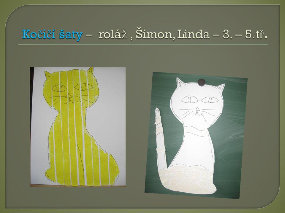 Kočičí šaty – roláž , Šimon, Linda – 3. – 5.tř.