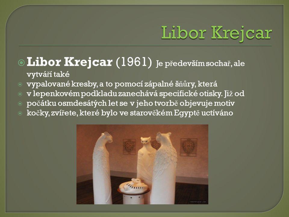 Libor Krejcar Libor Krejcar (1961) Je především sochař, ale vytváří také. vypalované kresby, a to pomocí zápalné šňůry, která.