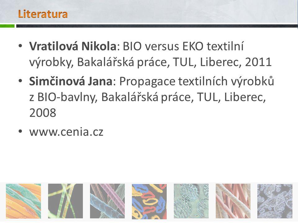 Literatura Vratilová Nikola: BIO versus EKO textilní výrobky, Bakalářská práce, TUL, Liberec, 2011.