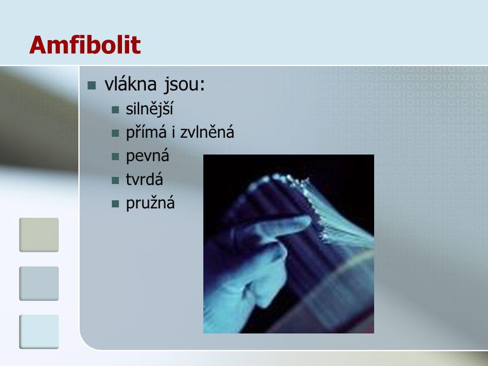 Amfibolit vlákna jsou: silnější přímá i zvlněná pevná tvrdá pružná