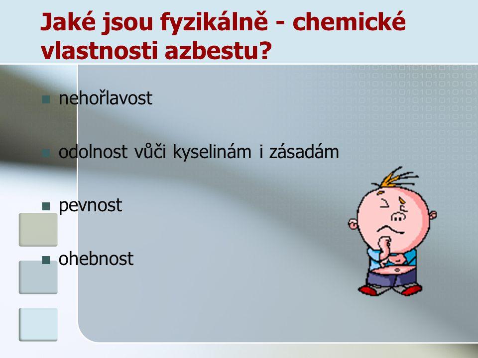 Jaké jsou fyzikálně - chemické vlastnosti azbestu
