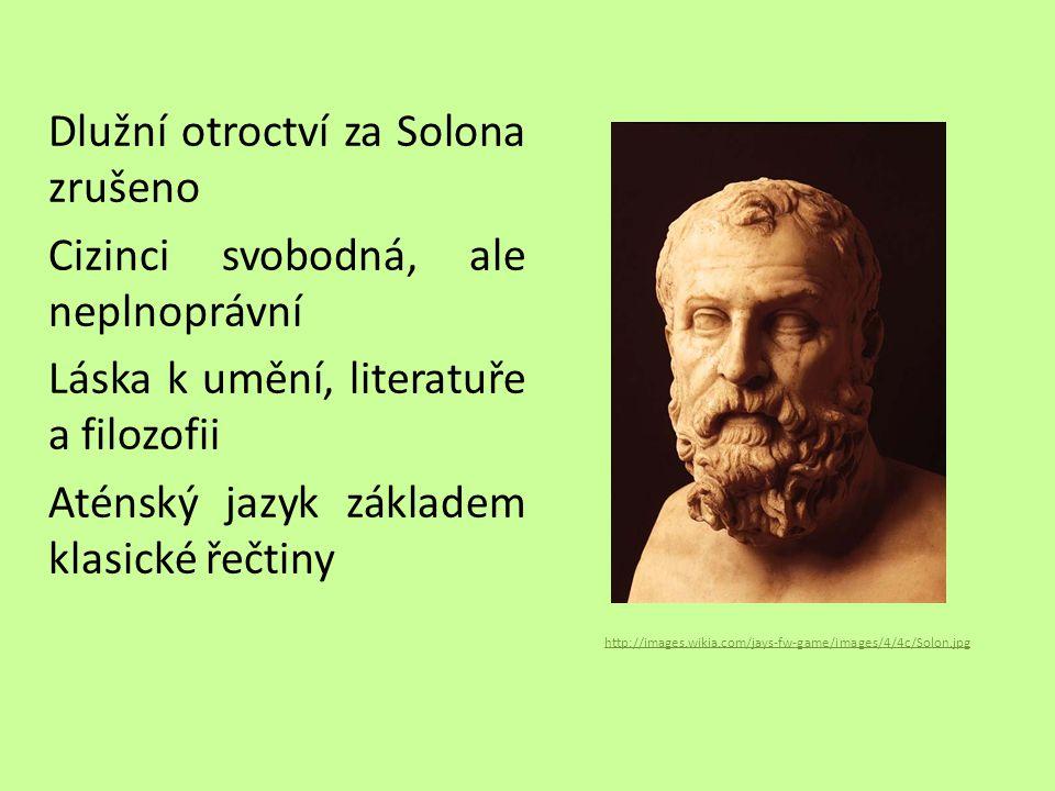 Dlužní otroctví za Solona zrušeno Cizinci svobodná, ale neplnoprávní Láska k umění, literatuře a filozofii Aténský jazyk základem klasické řečtiny