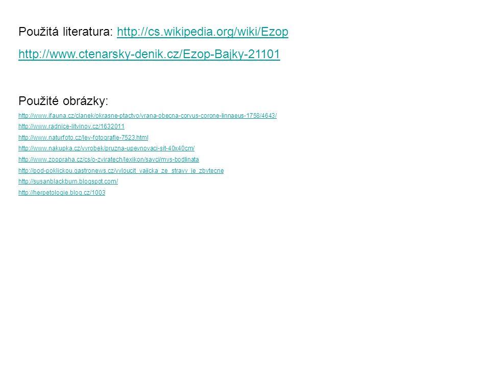 Použitá literatura: http://cs.wikipedia.org/wiki/Ezop