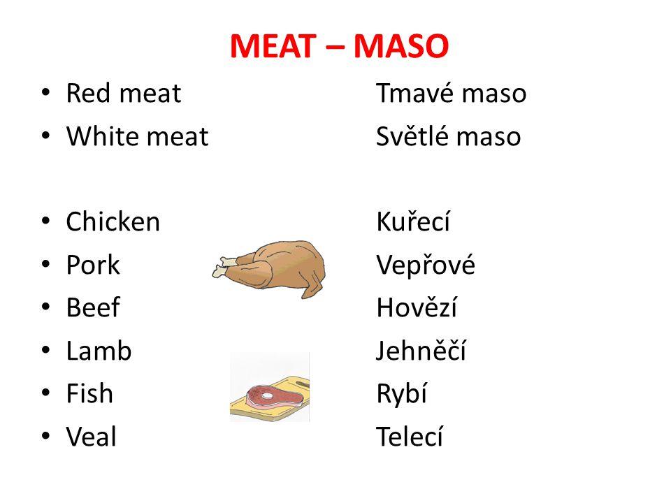 MEAT – MASO Red meat Tmavé maso White meat Světlé maso Chicken Kuřecí