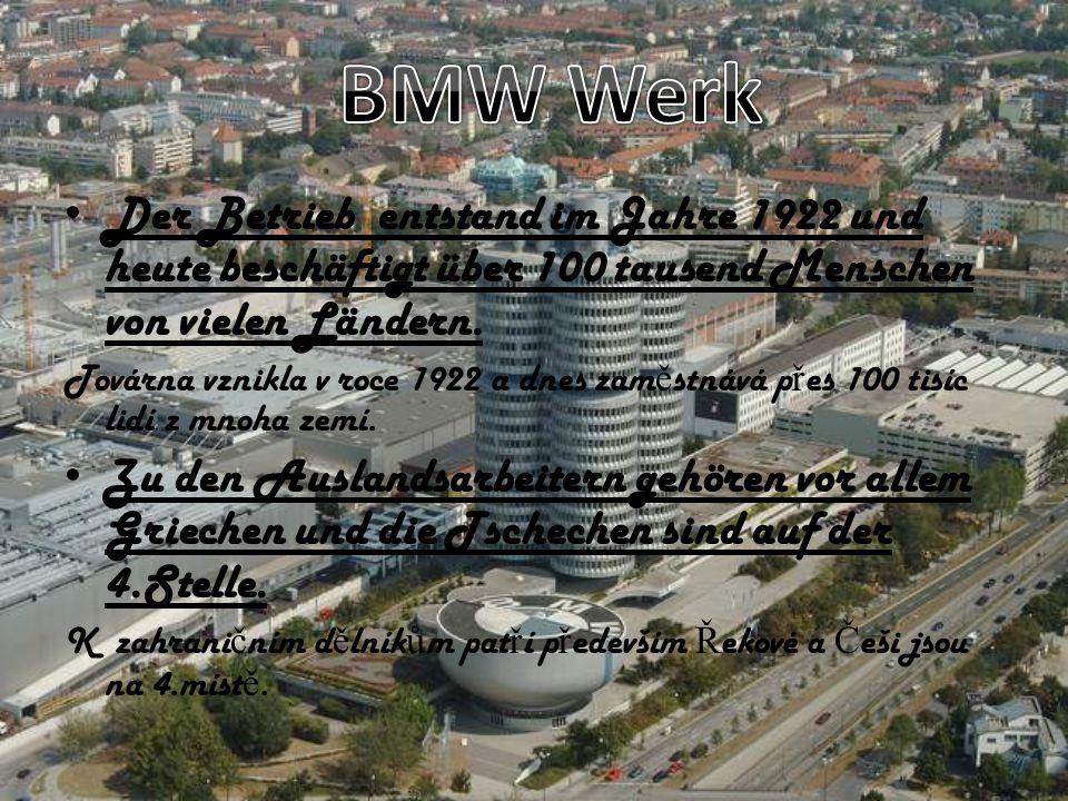BMW Werk Der Betrieb entstand im Jahre 1922 und heute beschäftigt über 100 tausend Menschen von vielen Ländern.