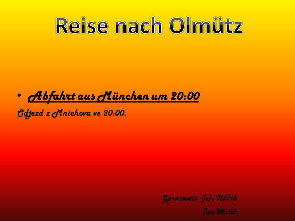 Reise nach Olmütz Abfahrt aus München um 20:00