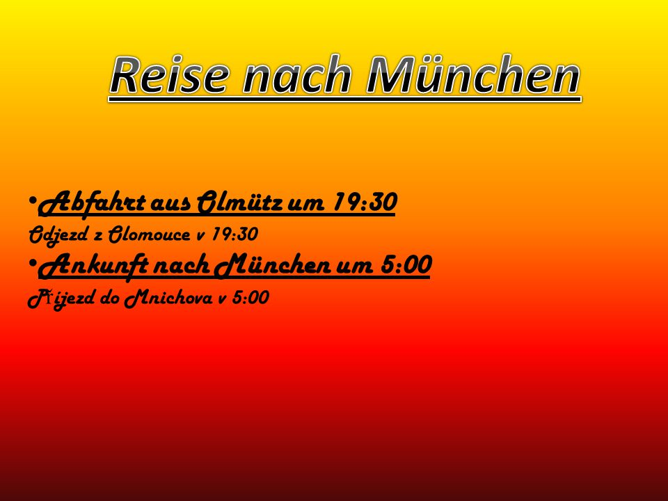 Reise nach München Abfahrt aus Olmütz um 19:30