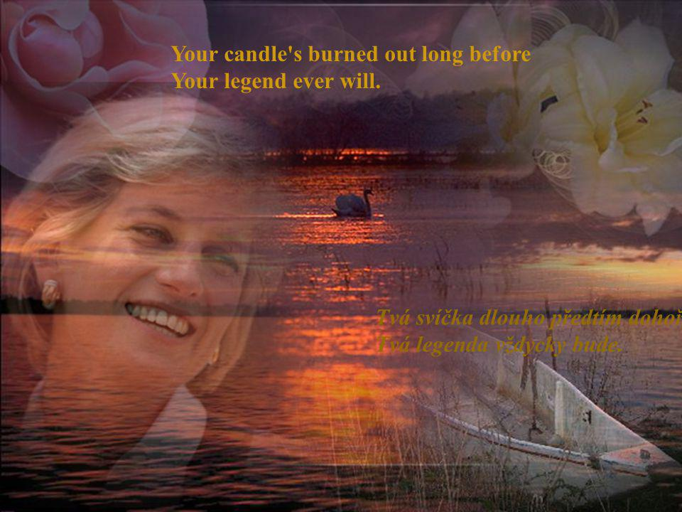 Your candle s burned out long before Your legend ever will.