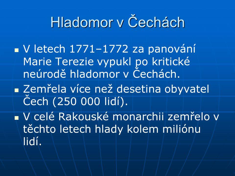 Hladomor v Čechách V letech 1771–1772 za panování Marie Terezie vypukl po kritické neúrodě hladomor v Čechách.