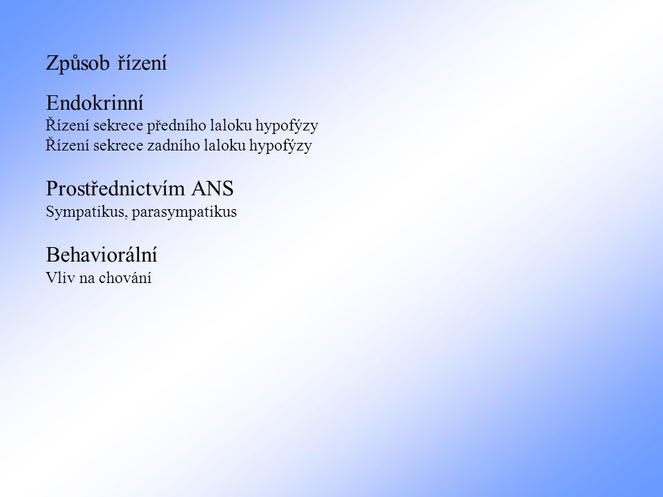 Způsob řízení Endokrinní Prostřednictvím ANS Behaviorální