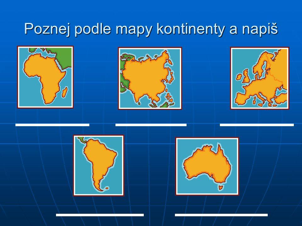Poznej podle mapy kontinenty a napiš