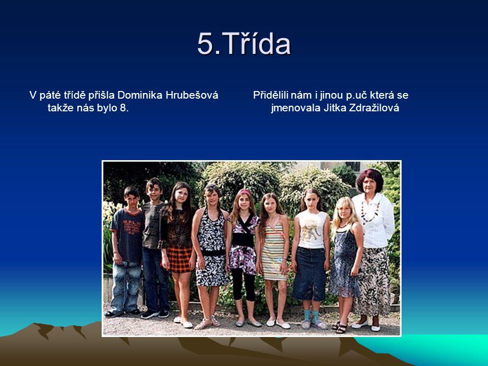 5.Třída V páté třídě přišla Dominika Hrubešová takže nás bylo 8.