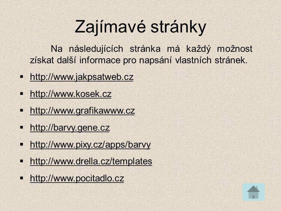 Zajímavé stránky Na následujících stránka má každý možnost získat další informace pro napsání vlastních stránek.