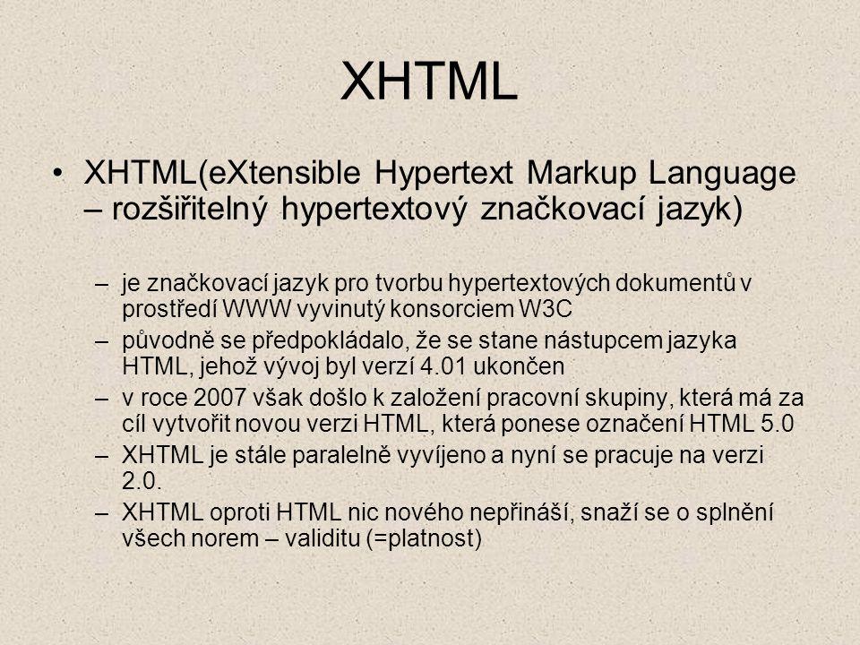 XHTML XHTML(eXtensible Hypertext Markup Language – rozšiřitelný hypertextový značkovací jazyk)