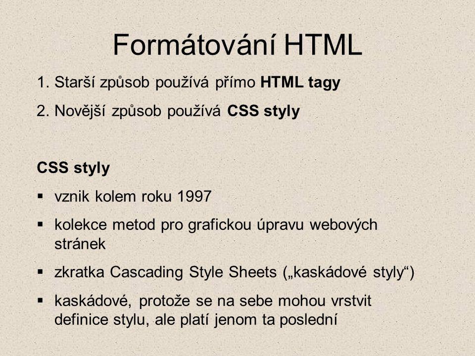 Formátování HTML Starší způsob používá přímo HTML tagy