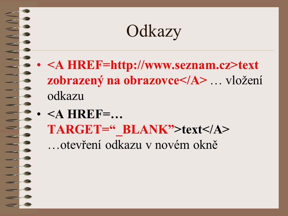 Odkazy <A HREF=http://www.seznam.cz>text zobrazený na obrazovce</A> … vložení odkazu.