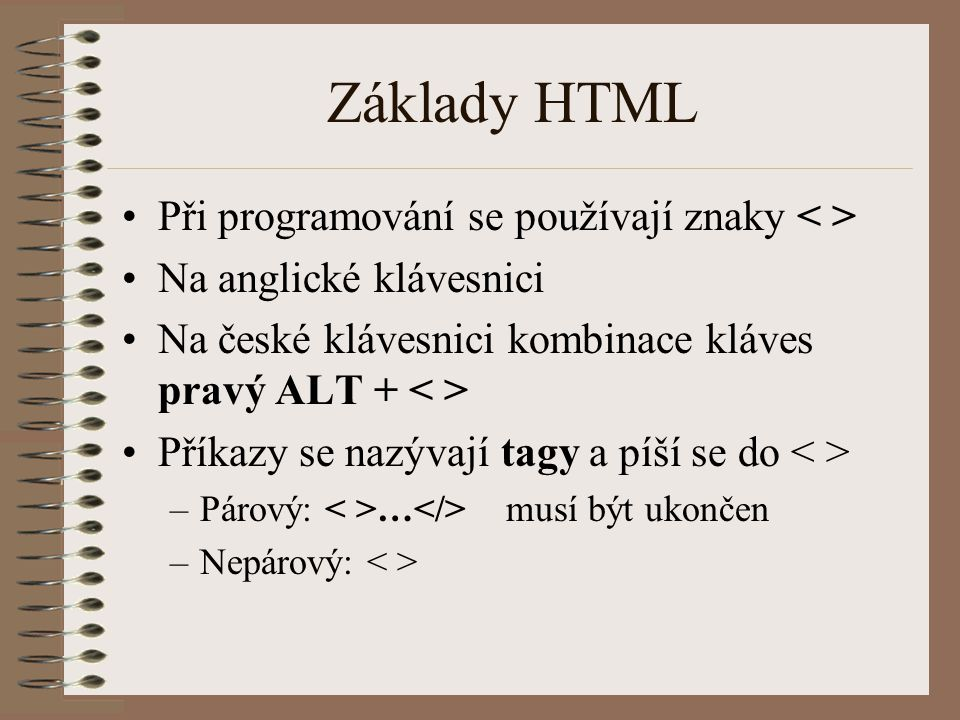 Základy HTML Při programování se používají znaky < >