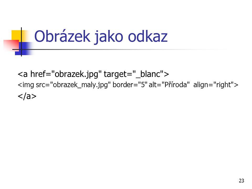 Obrázek jako odkaz <a href= obrazek.jpg target= _blanc >