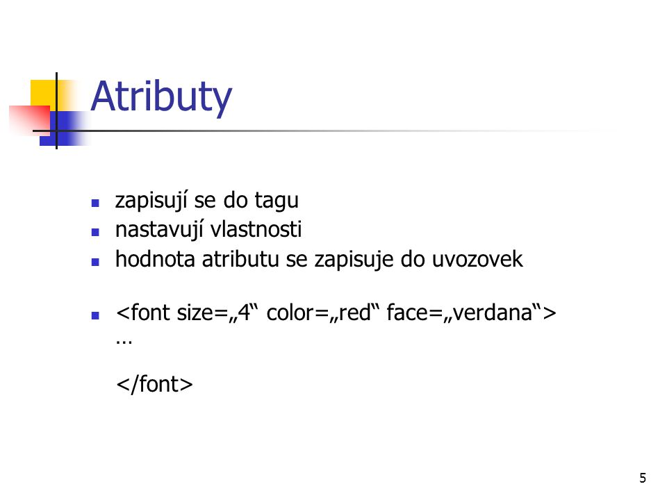 Atributy zapisují se do tagu nastavují vlastnosti
