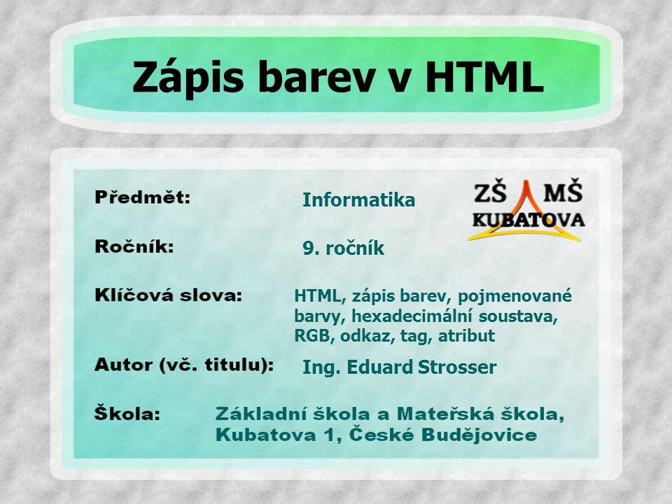 Zápis barev v HTML Informatika 9. ročník Ing. Eduard Strosser
