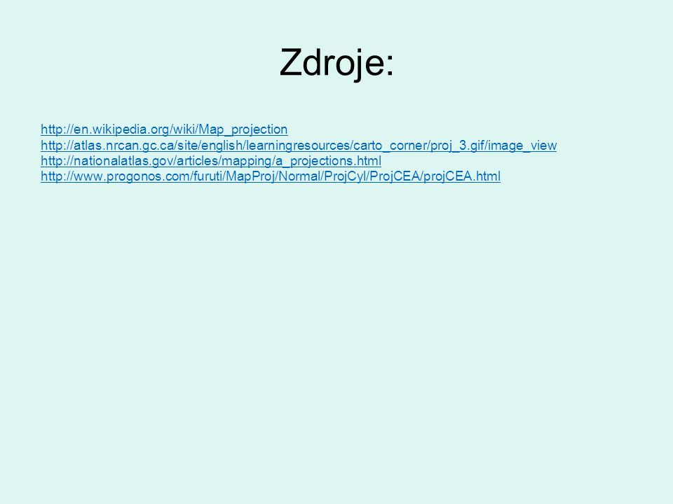Zdroje: http://en.wikipedia.org/wiki/Map_projection